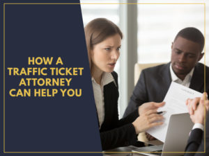 How A Traffic Ticket Attorney Can Help You